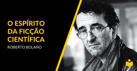 O Espírito da Ficção Científica - Roberto Bolaño