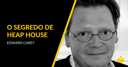 O Segredo de Heap House - Edward Carey
