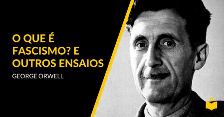 George Orwell - O Que é Fascismo e Outros Ensaios