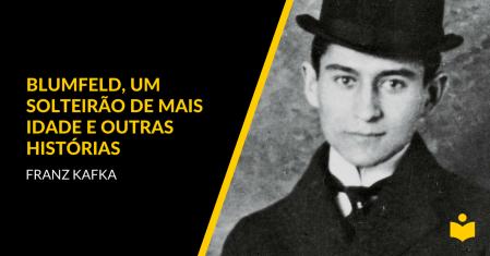 Blumfeld, Um Solteirão de Mais Idade e Outras Histórias - Franz Kafka