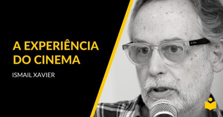 A Experiência do Cinema - Ismail Xavier